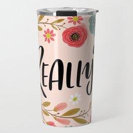 Pretty Not-So-Sweary: Really? Travel Mug