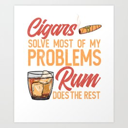cigars solving most of my problems Rum does the rest Art Print