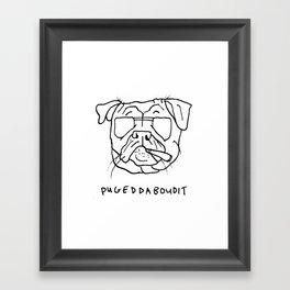 Pugeddaboudit Framed Art Print
