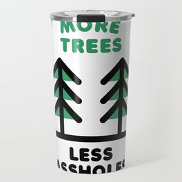 More Trees Less Assholes Travel Mug