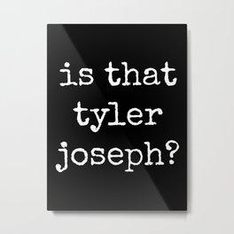 Is That Tyler Joseph? Metal Print