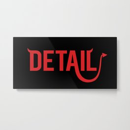The Devil Is In The Detail Metal Print