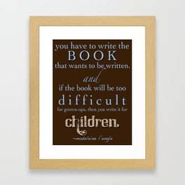 Writers' Quotes: Write for Children-Madeleine L'Engle Framed Art Print