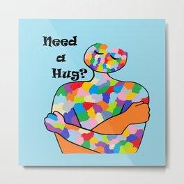 Need a Hug? Metal Print