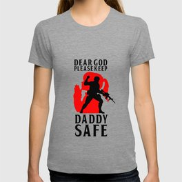 Military Quotes: Dear God Please Keep My Daddy Safe T-shirt