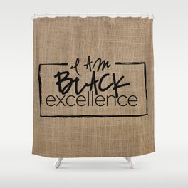 I AM BLACK EXCELLENCE Shower Curtain