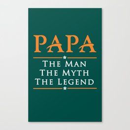 Papa The Man The Myth The Legend Canvas Print