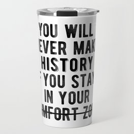 Inspirational - Don't Stay In Your Comfort Zone Travel Mug