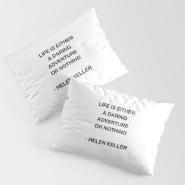 LIFE IS EITHER A DARING ADVENTURE OR NOTHING - INSPIRATION FROM HELEN KELLER Pillow Sham