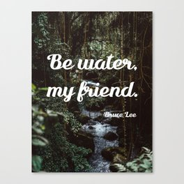 Be water, my friend (white) Canvas Print