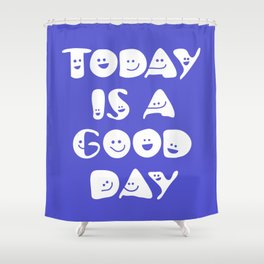 Today Is A Good Day! Shower Curtain