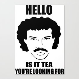 is it tea you're looking for funny quote Canvas Print