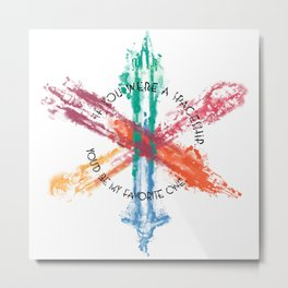 If you were a Spaceship....You'd be my favorite one.... Metal Print