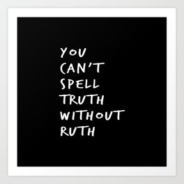You Can't Spell Truth Without Ruth. Art Print