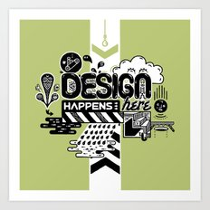 Design Happens Here Art Print