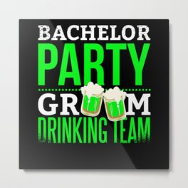 Bachelor Party Drinking Team Groom Metal Print