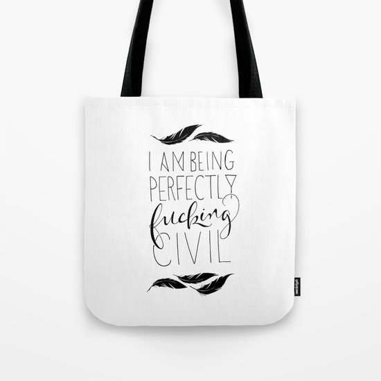 """I am being perfectly fucking civil"" with feathers Tote Bag"