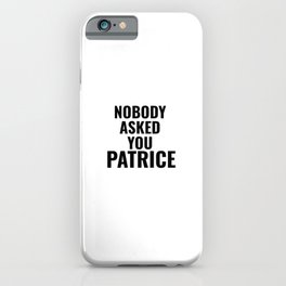 Nobody Asked You Patrice iPhone Case