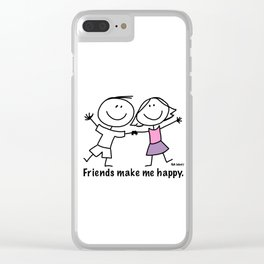 Friends make me happy. Clear iPhone Case