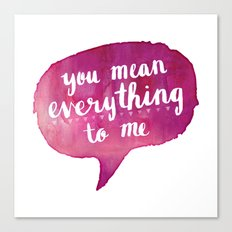 you mean everything to me (Valentine Love Note) Canvas Print