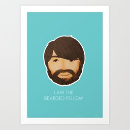 I Am The Bearded Fellow Art Print