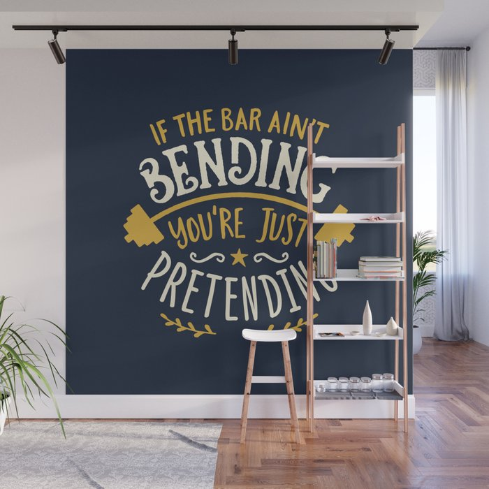 If The Bar Ain T Bending You Re Just Pretending Wall Mural By
