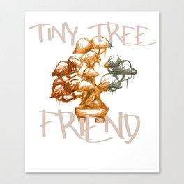 Tiny Tree Friend Bonsai Art Lover Gift Canvas Print