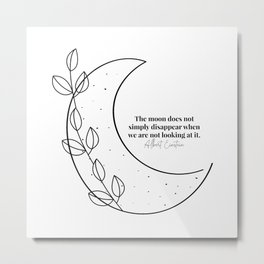 The moon does not simply disappear when we are not looking at it. -Albert Einstein Quote Metal Print