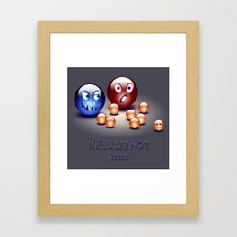 Those are not MINE :/ Framed Art Print