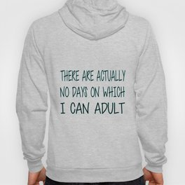 There Are Actually No Days On Which I Can Adult Hoody