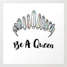 Be A Queen Art Print