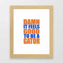 Damn It Feels Good To Be A Gator Framed Art Print