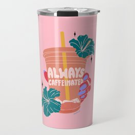 ALWAYS CAFFEINATED Travel Mug