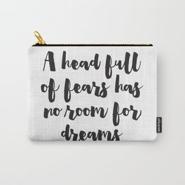 A head full of fears has no room for dreams Carry-All Pouch