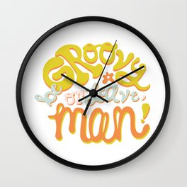 Be groovy or leave man Wall Clock
