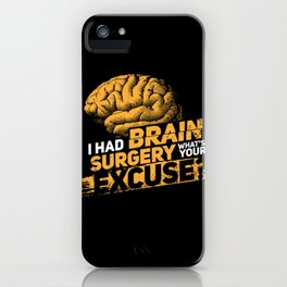 I had brain surgery! What's your excuse? iPhone Case