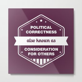 Political Correctness - also known as consideration for others Metal Print