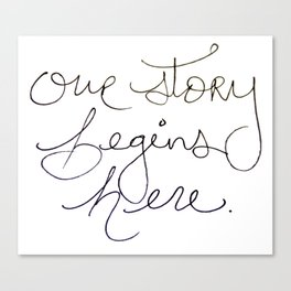 Our Story Begins Here Canvas Print