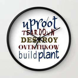 Uproot, Tear Down, Destroy, Overthrow, Build, Plant (Jer. 1:9) Wall Clock