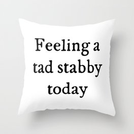 Feeling A Tad Stabby Funny Quote Throw Pillow