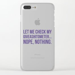 Let Me Check My GiveAShitOMeter Nope Nothing (Ultra Violet) Clear iPhone Case