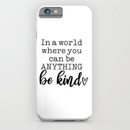 In a world where you can be anything - be kind iPhone Case