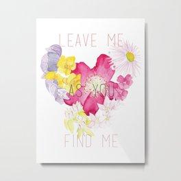 As You Find Me Metal Print