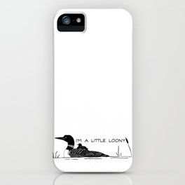 I'm A Little Loony iPhone Case