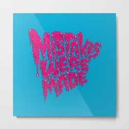 Mistakes were made. Metal Print