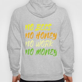 """No Bees No Honey No Work No Money"" tee design. Awesome and fantastic gift to your family and friend Hoody"