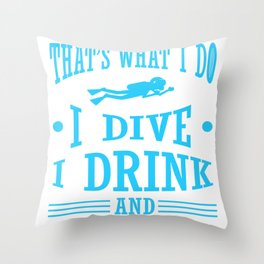 Scuba Diving I Dive I Drink I Know Things Diver Throw Pillow