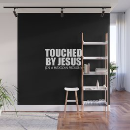 Touched by Jesus funny quote Wall Mural