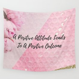 A positive attitude leads to a positive outcome Wall Tapestry