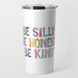 Be Silly Be Honest Be Kind Travel Mug